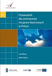 Przewodnik dla animatorów inicjatyw klastrowych w Polsce